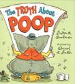 THE TRUTH ABOUT POOP by Susan E. Goodman