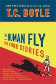 THE HUMAN FLY by T.C. Boyle