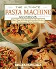 THE ULTIMATE PASTA MACHINE COOKBOOK by Tom Lacalamita