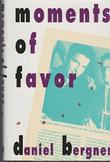 MOMENTS OF FAVOR by Daniel Bergner