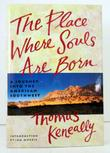 THE PLACE WHERE SOULS ARE BORN by Thomas Keneally