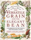THE VERSATILE GRAIN AND THE ELEGANT BEAN by Sheryl London