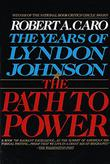 THE PATH TO POWER by Robert A. Caro