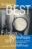 SCRIBNER'S BEST OF THE FICTION WORKSHOPS 1997 by Alice Hoffman