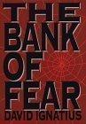 THE BANK OF FEAR by David Ignatius