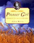 PIONEER GIRL by Andrea Warren