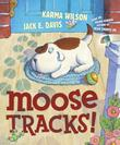 MOOSE TRACKS! by Karma Wilson