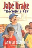 JAKE DRAKE: TEACHER'S PET by Andrew Clements