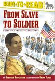 FROM SLAVE TO SOLDIER by Deborah Hopkinson