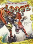 WHEN THE COWS GOT LOOSE by Carol Weis