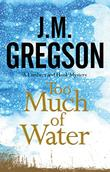 TOO MUCH OF WATER by J.M. Gregson