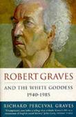 ROBERT GRAVES AND THE WHITE GODDESS 1940-1985