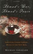AHMAD'S WAR, AHMAD'S PEACE by Michael Goldfarb