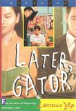 LATER, GATOR by Laurence Yep