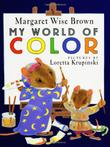 MY WORLD OF COLOR by Margaret Wise Brown