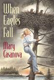 WHEN EAGLES FALL by Mary Casanova