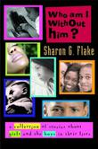WHO AM I WITHOUT HIM? by Sharon G. Flake