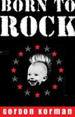 BORN TO ROCK! by Gordon Korman