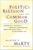 POLITICS, RELIGION, AND THE COMMON GOOD