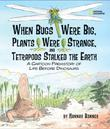 WHEN BUGS WERE BIG, PLANTS WERE STRANGE, AND TETRAPODS STALKED THE EARTH by Hannah Bonner