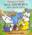 MAX AND RUBY'S FIRST GREEK MYTH by Rosemary Wells