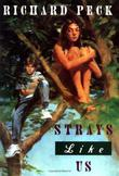 STRAYS LIKE US by Richard Peck