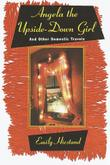 ANGELA THE UPSIDE-DOWN GIRL by Emily Hiestand