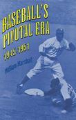 BASEBALL'S PIVOTAL ERA, 1945--1951
