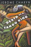 DEATH OF A TANGO KING by Jerome Charyn