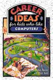 CAREER IDEAS FOR KIDS WHO LIKE COMPUTERS by Diane Lindsey Reeves