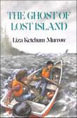 THE GHOST OF LOST ISLAND by Liza Ketchum Murrow