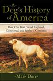 A DOG'S HISTORY OF AMERICA by Mark Derr