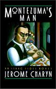 MONTEZUMA'S MAN by Jerome Charyn