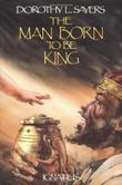 THE MAN BORN TO BE KING by Dorothy L. Sayers