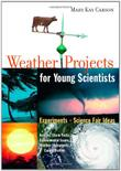 WEATHER PROJECTS FOR YOUNG SCIENTISTS by Mary Kay Carson