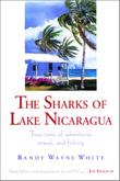 THE SHARKS OF LAKE NICARAGUA by Randy Wayne White