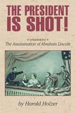 THE PRESIDENT IS SHOT! by Harold Holzer
