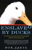 ENSLAVED BY DUCKS by Bob Tarte