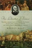 THE LIBRETTIST OF VENICE by Rodney Bolt
