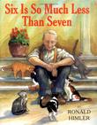 SIX IS SO MUCH LESS THAN SEVEN by Ronald Himler
