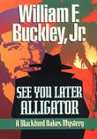 SEE YOU LATER ALLIGATOR by William F. Buckley Jr.