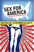 SEX FOR AMERICA by Stephen Elliott