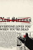EVERYONE LOVES YOU WHEN YOU'RE DEAD by Neil Strauss