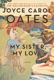 MY SISTER, MY LOVE by Joyce Carol Oates
