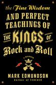 THE FINE WISDOM AND PERFECT TEACHINGS OF THE KINGS OF ROCK AND ROLL by Mark Edmundson