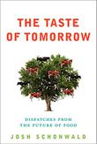 THE TASTE OF TOMORROW by Josh Schonwald