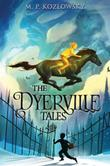 THE DYERVILLE TALES by M.P.  Kozlowsky