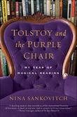TOLSTOY AND THE PURPLE CHAIR by Nina Sankovitch