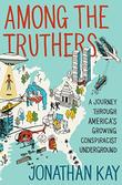 AMONG THE TRUTHERS by Jonathan Kay