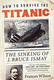 HOW TO SURVIVE THE <i>TITANIC</i>